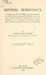 Cover of: Imperial democracy: a study of the relation of government by the people, equality before the law, and other tenets of democracy, to the demands of a vigorous foreign policy and other demands of imperial dominion