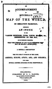 Cover of: An accompaniment to Mitchell's map of the world: on Mercator's projection : containing an index to various countries, cities, towns, islands, &c., represented on the map and so connected therewith that the position of any place exhibited on it may be readily ascertained : also a general description of the five great divisions of America, Europe, Africa, Asia, and Oceanica.