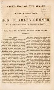 Cover of: Usurpation of the Senate: two speeches of Hon. Charles Sumner, on the imprisonment of Thaddeus Hyatt : in the Senate of the United States, 12th March and 15th June, 1860.
