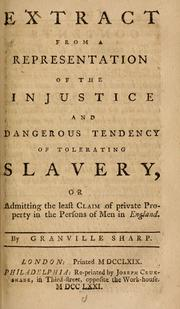 Cover of: Extract from a representation of the injustice and dangerous tendency of tolerating slavery: or Admitting the least claim of private property in the persons of men in England