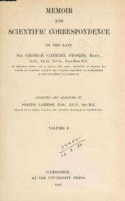 Cover of: Memoir and scientific correspondence of the late Sir George Gabriel Stokes, bart., selected and arranged by Joseph Larmor