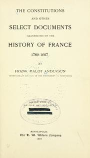 Cover of: The constitutions and other select documents illustrative of the history of France, 1789-1907
