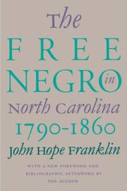 The free Negro in North Carolina, 1790-1860 by Franklin, John Hope