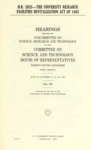 H.R. 2823--the University Research Facilities Revitalization Act of 1985 by United States. Congress. House. Committee on Science and Technology. Subcommittee on Science, Research, and Technology.