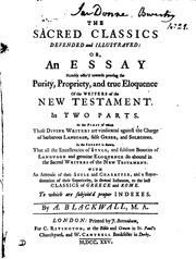 Cover of: The Sacred Classics defended and illustrated; or, An essay  ... proving the purity, propriety, and true eloquence of the writers of the New Testament