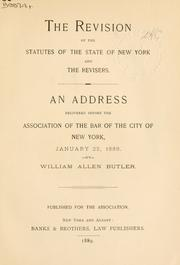 Cover of: The revision of the statutes of the state of New York and the revisers: An address delivered before the Association of the bar of the city of New York, January 22, 1889