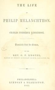 Cover of: The life of Philip Melanchthon: By Charles Frederick Ledderhose.  Tr. from the German, by the Rev. G. F. Krotel ...