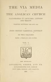 Cover of: The via media of The Anglican Church illustrated in lectures, letters, and tracts: written between 1830 and 1841, with a preface and notes.