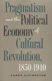 Cover of: Pragmatism and the Political Economy of Cultural Revolution, 1850-1940 (Cultural Studies of the United States) | James Livingston