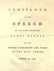Cover of: Substance of the speech of the Right Honourable Henry Dundas, on the British government and trade in the East Indies: April 23, 1793.