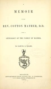 A memoir of the Rev. Cotton Mather, D. D by Samuel G. Drake
