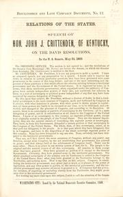 Cover of: Relations of the states: Speech of Hon. John J. Crittenden, of Kentucky, on the Davis resolutions, in the U.S. Senate, May 24, 1860.