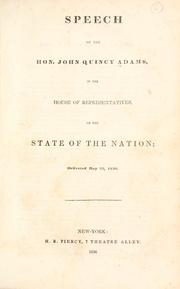 Cover of: Speech of the Hon. John Quincy Adams in the House of Representatives on the state of the nation: delivered May 25, 1836.