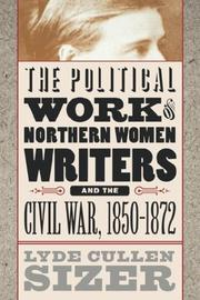 Cover of: The political work of Northern women writers and the Civil War, 1850-1872