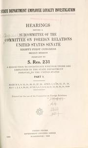 Cover of: State Department employee loyalty investigation by United States. Congress. Senate. Committee on Foreign Relations. Subcommittee on Senate Resolution 231.