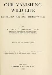 Cover of: Our vanishing wild life: its extermination and preservation