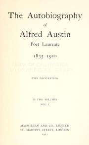 Cover of: The autobiography of Alfred Austin, poet laureate, 1835-1910
