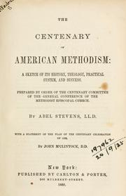 Cover of: The centenary of American Methodism: a sketch of its history, theology, practical system, and success.