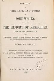Cover of: History of the life and times of John Wesley: embracing the History of Methodism, from its rise to his death, and including biographical notices and anecdotes of his contemporaries and coadjutors