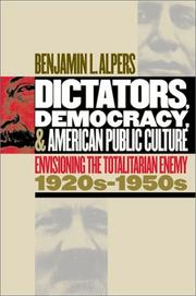 Dictators, Democracy, and American Public Culture by Benjamin L. Alpers