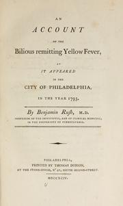 Cover of: An account of the bilious remitting yellow fever, as it appeared in the city of Philadelphia, in the year 1793