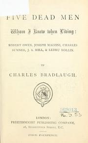 Cover of: Five dead men who I knew when living: Robert Owen, Joseph Mazzini, Charles Sumner, J.S. Mill and Ledru Rollin.