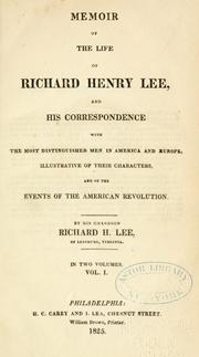 Cover of: Memoir of the life of Richard H. Lee, and his Correspondence with the most distinguished Men in America and Europe