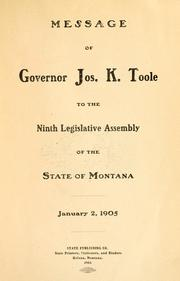Cover of: Message of Governor Jos. K. Toole to the ninth legislative assembly of the state of Montana, January 2, 1905