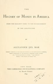 Cover of: The history of money in America from the earliest times to the establishment of the Constitution. | Alexander Del Mar