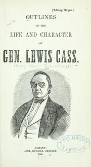 Cover of: Outlines of the life and character of Gen. Lewis Cass
