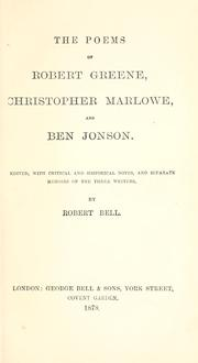 Cover of: The poems of Robert Greene, Christopher Marlowe, and Ben Jonson: Ed., with critical and historical notes, and separate memoirs of the three writers