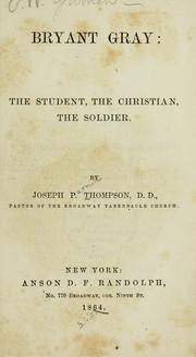 Cover of: Bryant Gray: the student, the Christian, the soldier.