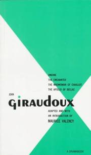 Cover of: Jean Giraudoux: Four Plays: Volume 1 (Ondine, Enchanted, Madwoman of Challot, Apollo of Bellac)