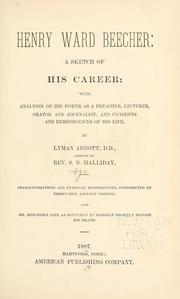 Cover of: Henry Ward Beecher: a sketch of his career: with analyses of his power as a preacher, lecturer, orator and journalist, and incidents and reminiscences of his life