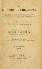 Cover of: The history of creation, or, The development of the earth and its inhabitants by the action of natural causes: a popular exposition of the doctrine of evolution in general, and of that of Darwin, Goethe and Lamarck in particular