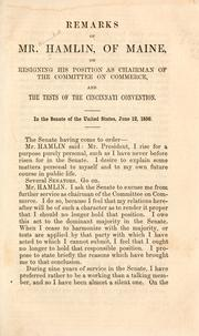 Cover of: Remarks of Mr. Hamlin, of Maine, on resigning his position as chairman of the Committee on Commerce, and the tests of the Cincinnati Convention: In the Senate of the United States, June 12, 1856.