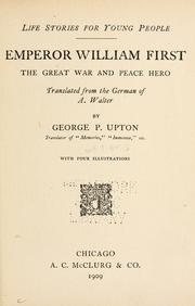 Emperor William First, the great war and peace hero by A. Walter