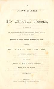Cover of: The address of the Hon. Abraham Lincoln: in vindication of the policy of the framers of the Constitution and the principles of the Republican party, delivered at Cooper Institute, February 27th, 1860, issued by the Young Men's Republican Union ... with notes by Charles C. Nott & Cephas Brainerd ...
