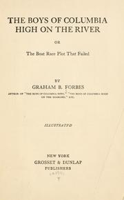 Cover of: The boys of Columbia High on the river, or, The boat race plot that failed by Graham B. Forbes