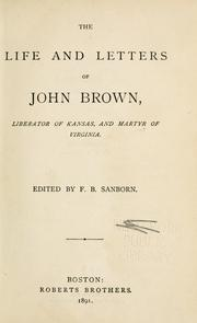 The life and letters of John Brown by F. B. Sanborn