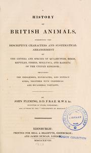 Cover of: A history of British animals: exhibiting the descriptive characters and systematical arrangement of the genera and species of quadrupeds, birds, reptiles, fishes, mollusca, and radiata of the United Kingdom ; including the indigenous, extirpated, and extinct kinds, together with periodical and occasional visitants