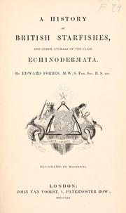 Cover of: A history of British star-fishes, and other animals of the class Echinodermata