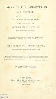 Cover of: The jubilee of the Constitution: a discourse delivered at the request of the New York Historical Society, in the city of New York, on Tuesday, the 30th of April, 1839 ; being the fiftieth anniversary of the inauguration of George Washington as President of the United States, on Thursday, the 30th of April, 1789.