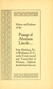 Cover of: History and evidence of the passage of Abraham Lincoln from Harrisburg, Pa., to Washington, D. C., on the twenty-second and twenty-third of February: eighteen hundred and sixty-one