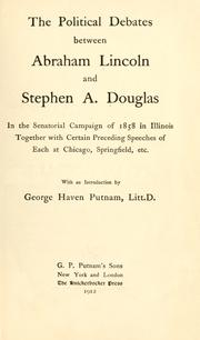 Cover of: The political debates between Abraham Lincoln and Stephen A. Douglas in the senatorial campaign of 1858 in Illinois: together with certain preceding speeches of each at Chicago, Springfield, etc.