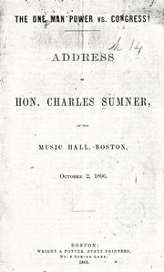 Cover of: The one man power vs. Congress!: Address of Hon. Charles Sumner, at the Music Hall, Boston, October 2, 1866.