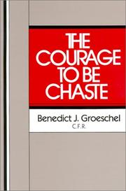 Cover of: The courage to be chaste | Benedict J. Groeschel