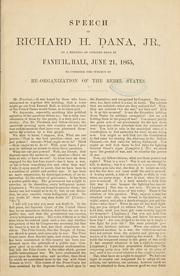 Cover of: Speech of Richard H. Dana, Jr., at a meeting of citizens held in Faneuil Hall: June 21, 1865, to consider the subject of re-organization of the rebel states.