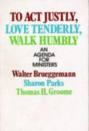 Cover of: To act justly, love tenderly, walk humbly: an agenda for ministers