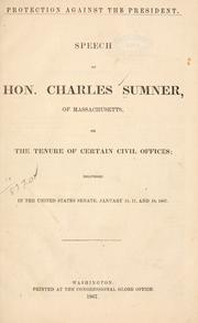 Cover of: Protection against the President: Speech of Hon. Charles Sumner, of Massachusetts, on the tenure of certain civil offices